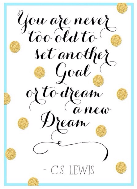 Never stop dreaming or setting new goals for yourself!